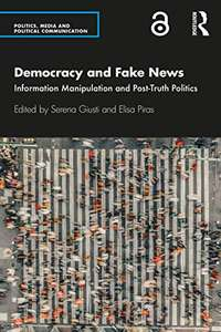 Democracy And Fake News: Information Manipulation And Post-Truth Politics